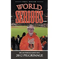 World Serious: One San Francisco Giants Fan's 2012 Pilgrimage