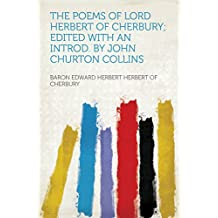 The Poems of Lord Herbert of Cherbury; Edited With an Introd. by John Churton Collins