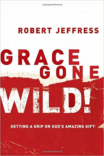 Book Grace Gone Wild!: Getting a Grip on God's Amazing Gift