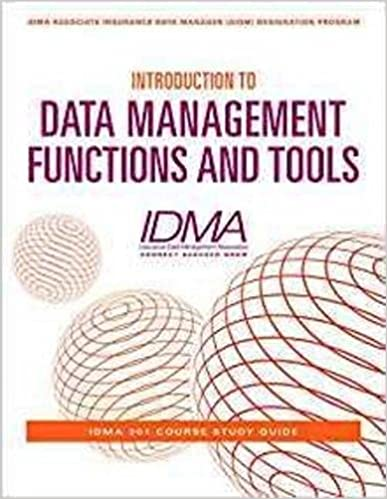Introduction to Data Management Functions and Tools: IDMA 201 Course Study Guide (IDMA Associate Insurance Data Manager (AIDM) Designation Program) (Volume 1)