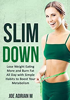 Slim Down: Lose Weight Eating More and Burn Fat All Day ...