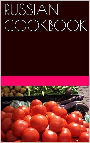 RUSSIAN COOKBOOK: Russian cuisine recipes (European cuisine recipes Book 5) by Ilya Kotovsky