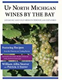 Up North Michigan Wines by the Bay, William Allin Storrer and Patricia A. Storrer, 1491267291