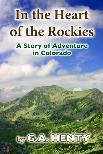 Read Online In the Heart of the Rockies: A Story of Adventure in Colorado PDF