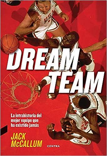 Dream Team: La intrahistoria del mejor equipo que ha existido jamás: Amazon.es: McCallum, Jack, Fernández Jiménez, David: Libros