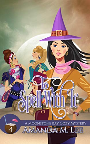 To Spell With It (A Moonstone Bay Cozy Mystery Book 4) by [Lee, Amanda M.]