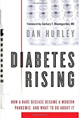Diabetes Rising: How a Rare Disease Became a Modern Pandemic, and What to Do About It by Dan Hurley (2010-01-05) Hardcover