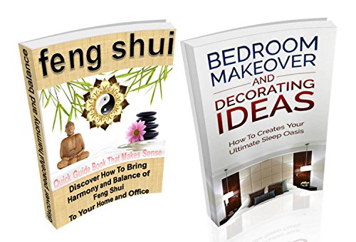 Bedroom Makeover and Decorating Ideas and Feng Shui: A Feng Shui Quick Guide Book Boxed Set Bundle: Learn: How To Create Your Ultimate Sleep Oasis, How ... (Boxed Set Bundle Books By Sam Siv 5)