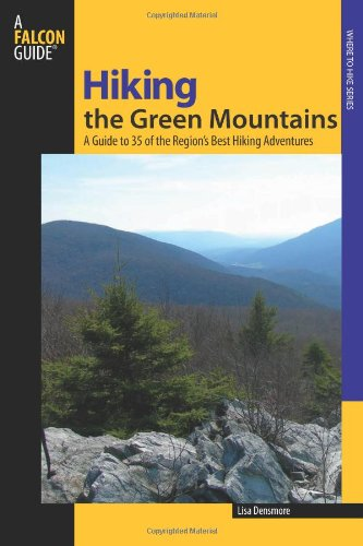 Hiking the Green Mountains: A Guide To 35 Of The Region's Best Hiking Adventures (Regional Hiking Series)