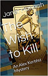 The Wish to Kill: An Alex Kertész Mystery (Alex Kertesz Mysteries Book 1)