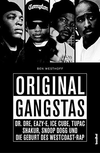 Original Gangstas: Die unbekannte Geschichte von Dr. Dre, Eazy-E, Ice Cube, Snoop Dogg, Tupac Shakur und der Geburt des Westcoast-Rap (German Edition)