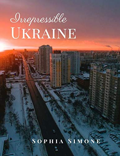 Irrepressible Ukraine: A Beautiful Picture Book Photography Coffee Table Photobook Travel Tour...