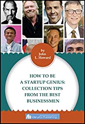HOW TO BE A STARTUP GENIUS: Collection TIips From the Best Businessmen