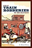 Great Train Robberies of the Old West, R. Michael Wilson, 0762741503