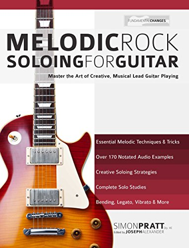 (Melodic Rock Soloing for Guitar: Master the Art of Creative, Musical, Lead Guitar Playing )