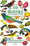 img - for Aves Brasileiras E Plantas Que As Atraem book / textbook / text book