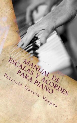 Manual de escalas y acordes para piano (Spanish Edition) [Patricia Garcia Vargas] (Tapa Blanda)