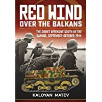 Red Wind over the Balkans: The Soviet Offensive South of the Danube, September-October 1944