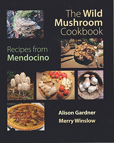 The Wild Mushroom Cookbook: Recipes From Mendocino ()