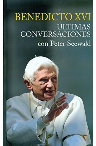 Benedicto Xvi. Ultimas Conversaciones Con Peter Seewald