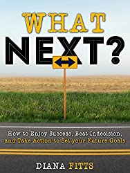 What Next?: How to Enjoy Success, Beat Indecision, and Take Action to Set Your Future Goals