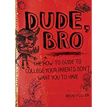 Dude, Bro: The How-To Guide to College Your Parents Don't Want You to Have