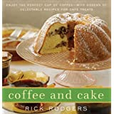Coffee and Cake: Enjoy the Perfect Cup of Coffee--with Dozens of Delectable Recipes for Café Treats