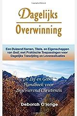 Dagelijks Overwinning:  (Dutch Edition) Een Duizend Namen, Titels, en Eigenschappen van God; met Praktische Toepassingen voor Dagelijks Toewijding en Levenssituaties Paperback