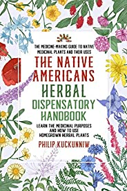The Native Americans herbal dispensatory HANDBOOK - The medicine-making guide to native medicinal plants and t