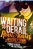 img - for Waiting to Derail: Ryan Adams and Whiskeytown, Alt-Country's Brilliant Wreck book / textbook / text book