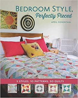 Bedroom Style  Perfectly Pieced  5 Styles  10 Patterns  50 Quilts   Bedroom Style  Perfectly Pieced  5 Styles  10 Patterns  50 Quilts  April  Rosenthal  9781940655055  Amazon com  Books. Bedroom Quilts. Home Design Ideas