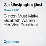 Clinton Must Make Elizabeth Warren Her Vice President | Dana Milbank
