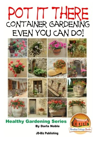 Download Pot it There: Container Gardening Even YOU Can Do pdf
