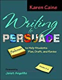 Writing to Persuade: Minilessons to Help Students Plan, Draft, and Revise, Grades 3-8