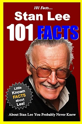 101 Facts... Stan Lee: 101 Facts About Stan Lee You Probably Never Knew (facts 101)
