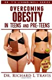 Overcoming Obesity in Teens and Pre-Teens: a Parent's Guide, Richard Travis, 1495215032