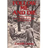 Follow Me and Die: The Destruction of an American Division in World War II by Cecil B. Currey (1984-02-03)