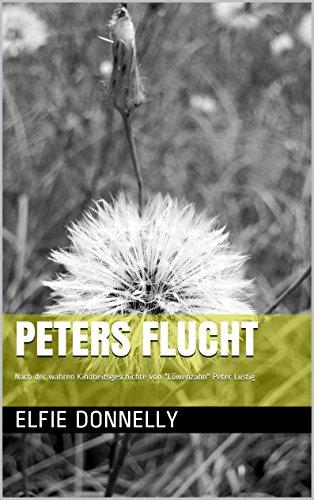 PETERS  FLUCHT: Nach der wahren Kindheitsgeschichte von