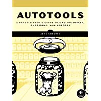 Autotools: A Practioners Guide to GNU Autoconf, Automake, and Libtool