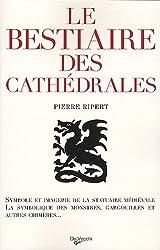 Le bestiaire des cathédrales : imagerie de la statuaire médiévale, symbolique des monstres, gargouilles et autres chimères