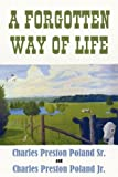 A Forgotten Way of Life, Charles Preston Poland Sr. and Charles Preston Poland Jr., 1457509350