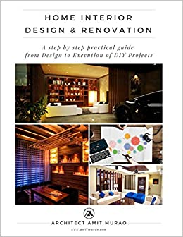 Amazon In Buy Home Interior Design Renovation A Step By Step Practical Guide From Design To Execution Of Diy Projects Book Online At Low Prices In India Home Interior Design