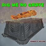 Dig Me No Grave | Robert E. Howard