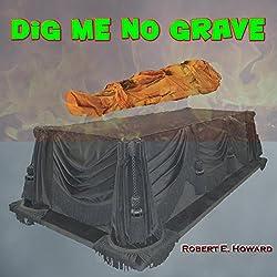 Dig Me No Grave