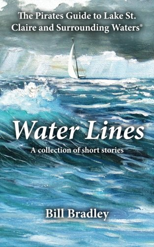 Water Lines: The Pirates Guide to Lake St. Claire and Surrounding Waters (Pirate's Guide to Lake St. Clair & Surrounding Waters)