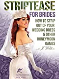 Striptease for Brides: How to Strip out of Your Wedding Dress & Other Honeymoon Games - Jo Weldon