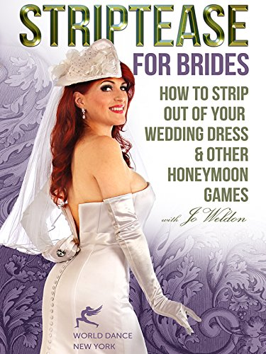 Striptease for Brides: How to Strip out of Your Wedding Dress & Other Honeymoon Games - Jo Weldon by