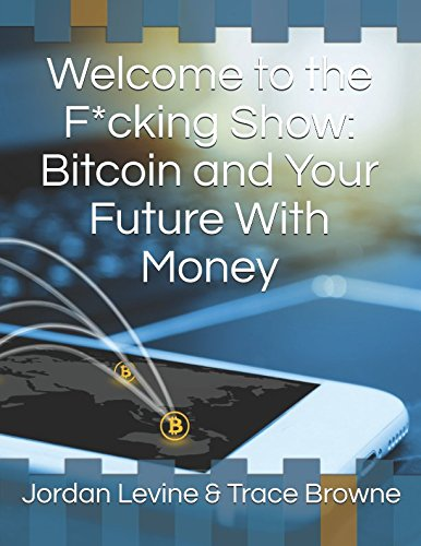 Welcome to the F*cking Show: Bitcoin and Your Future With Money