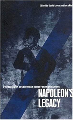 Napoleons Legacy: Problems of Government in Restoration Europe