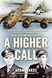 By Adam Makos A Higher Call: The Incredible True Story of Heroism and Chivalry During the Second World War